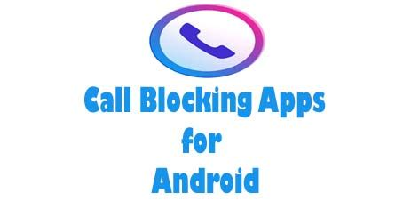 best call blocker for android top free best call blocking apps for android device