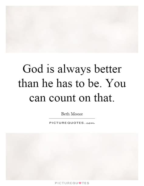 god is he s better than you think books god is always better than he has to be you can count on