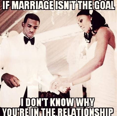 marriage isn t the goal funny pictures quotes memes jokes
