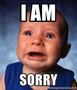 Screaming Baby Meme - i am sorry crying baby meme generator