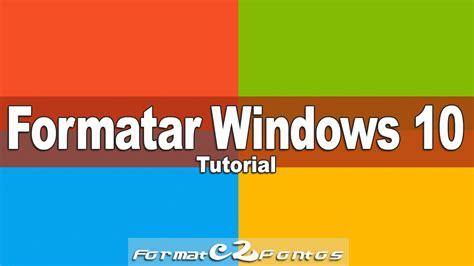 tutorial format windows 10 como formatar o pc e instalar o windows 10 tutorial