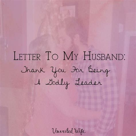 thank you letter for husband letter to my husband thank you for being a godly leader