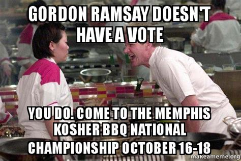 Gordon Ramsay Meme Generator - gordon ramsay doesn t have a vote you do come to the