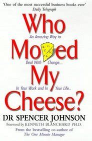 who moved my cheese 0091883768 who moved my cheese an amazing way to deal with change in your work and in your life spencer