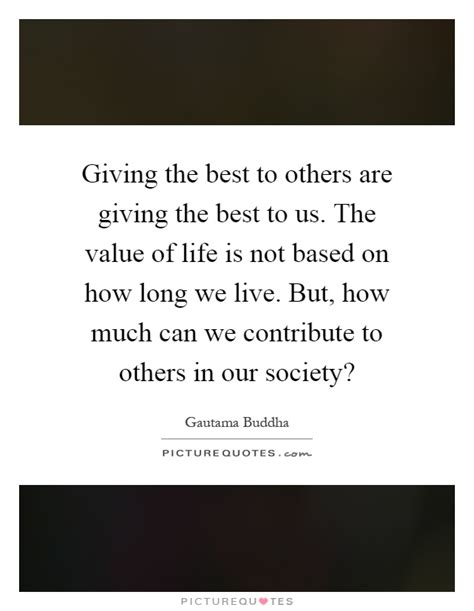 We Can Contribute Society Essay by Value Of Quotes Sayings Value Of Picture Quotes