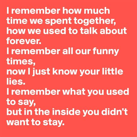 I Used To Be All - i remember how much time we spent together how we used to