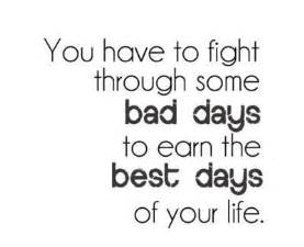 Bad Day In Other Words You To Fight Through Some Bad Days To Earn The Best