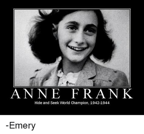 Anne Meme - anne frank hide and seek world chion 1942 1944 emery