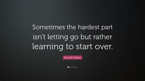 the science of starting how to let go of the past turn your into strength and rebuild your from scratch books sobon quote sometimes the hardest part isn t