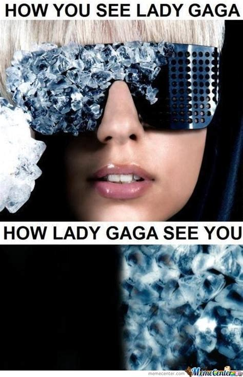 Gaga Meme - how lady gaga sees you by vricks meme center