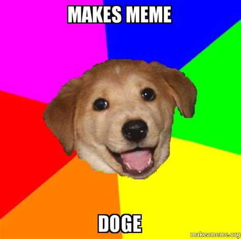 Make Doge Meme - makes meme doge advice dog make a meme