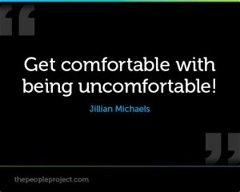 get comfortable with being uncomfortable uncomfortably quotes quotesgram