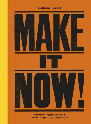 make it now creative 0753545047 burrill anthony make it now creative inspiration and the art of getting things done все для