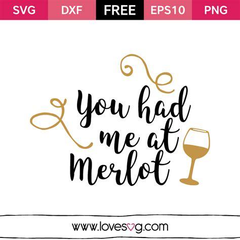 You had me at Merlot   Lovesvg.com