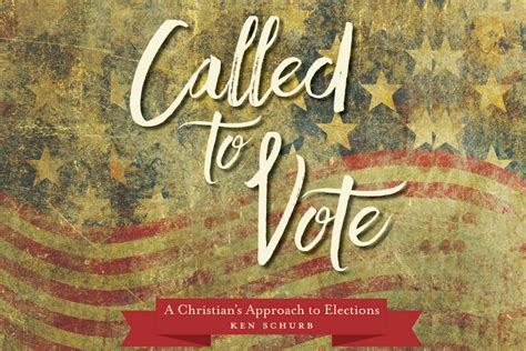 Voting On What To Call The In My W by Called To Vote Offers Christian Approach To Elections