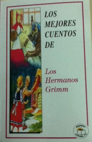 los mejores relatos de los mejores cuentos de los hermanos grimm by jacob grimm