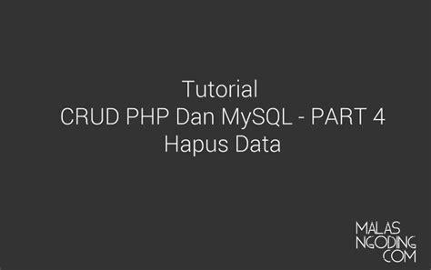 membuat crud dengan php dan mysql membuat crud dengan php dan mysql hapus data malas ngoding