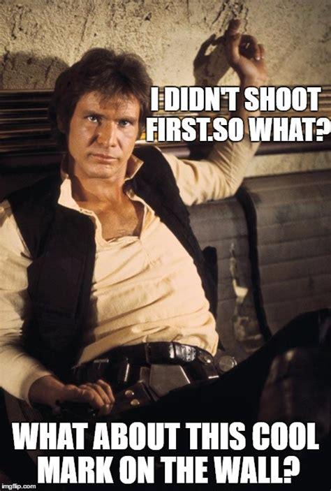 Han Shot First Meme - han solo memes imgflip