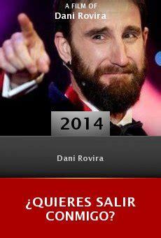 dani rovira quieres salir conmigo 191 quieres salir conmigo 2014 online pel 237 cula completa