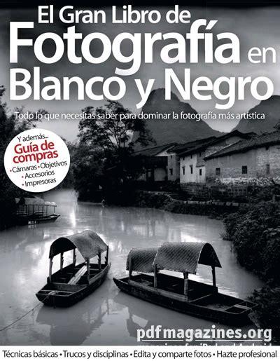 libro para entender la fotografa el gran libro de fotografia en blanco y negro 2012 187 free pdf magazines digital editions new