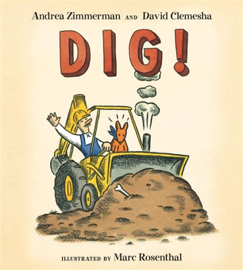 Dig Board Book Dig By Andrea Zimmerman David Clemesha Marc Rosenthal