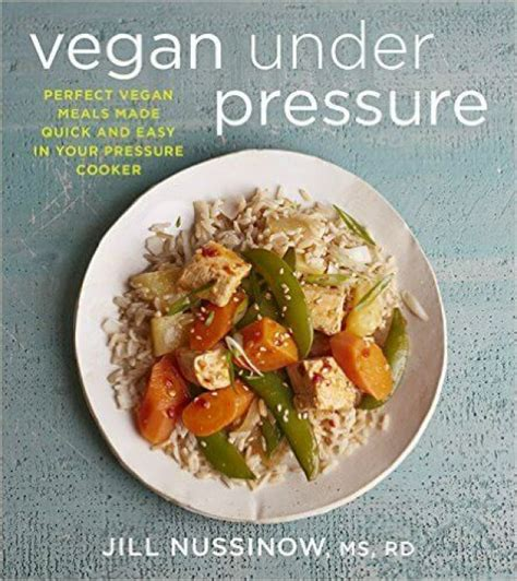 vegan pressure cooker cookbook 120 simple delicious and healthy plant based pressure cooker recipes books many a vegan cookbook was released this year in 2016 peta