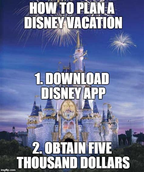 Disney World Meme - plan a disney vacation imgflip