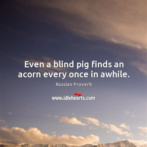 Even A Blind Pig awhile quotes on idlehearts page 4 of 6