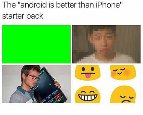 is android better than iphone the android is better than iphone starter pack android meme on me me