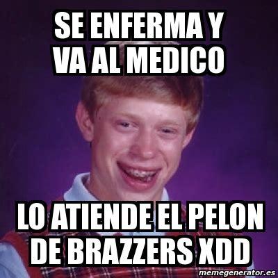 Brazzers Meme Generator - meme bad luck brian se enferma y va al medico lo atiende