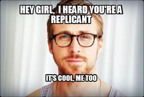 Me Too Meme - meme creator hey girl i heard you re a replicant it s