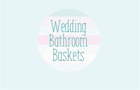 Wedding Bathroom Basket Essentials The Essential Wedding Bathroom Basket Checklist Wedding