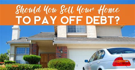 sell house pay off mortgage should you sell your home to pay off debt money peach