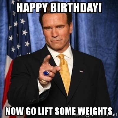 Happy Birthday Gym Meme - happy birthday now go lift some weights arnold