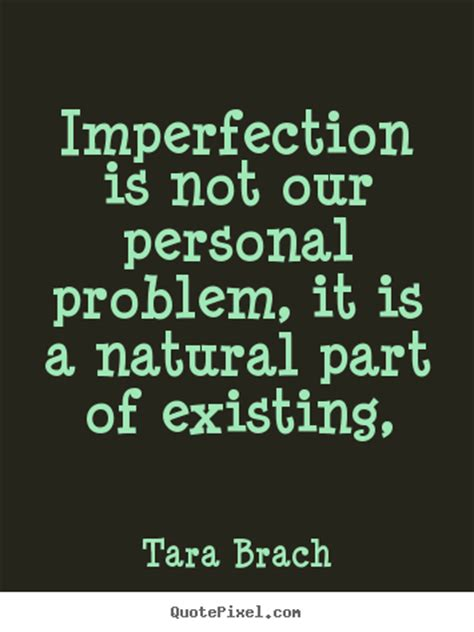 Tara Brach picture quotes - Imperfection is not our ...