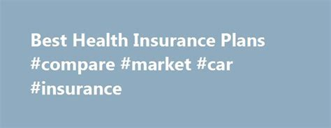 Compare Car Insurance 2 by Best 25 Health Insurance Plans Ideas On