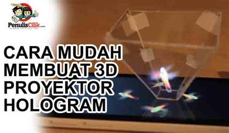 bahan untuk membuat gambar 3d cara mudah membuat 3d proyektor hologram penulis cilik