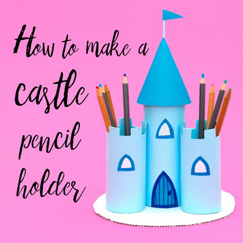 Kitchen Paint Ideas Princess Castle Pencil Holder From Toilet Roll Tubes