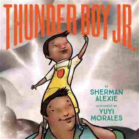 thunder boy jr bccb sherman alexie on his new kids book thunder boy jr and the angst of being a jr npr
