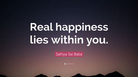 Lies Within You by Sathya Sai Baba Quote Real Happiness Lies Within You
