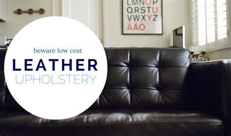 cost of leather upholstery beware low cost leather upholstery