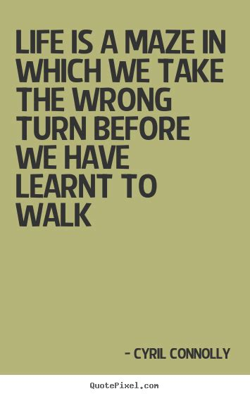 you took a wrong turning in the maze quotes by cyril connolly quotepixel com