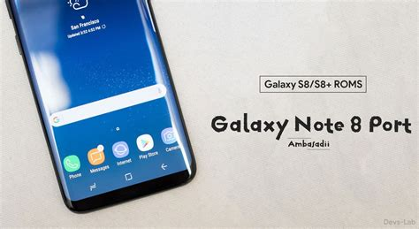 Samsung Note 8 Experience top 10 best custom roms for samsung galaxy s8 and galaxy s8 plus