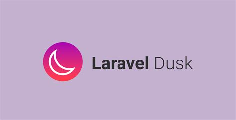 laravel latest tutorial laravel dusk intuitive and easy browser testing for all