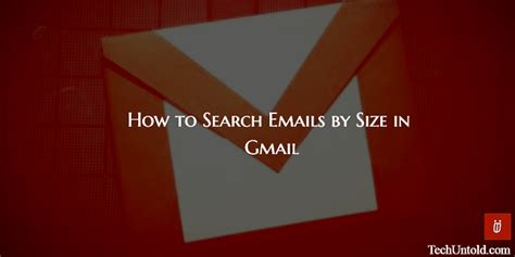 Gmail Search For Emails With Attachments How To Search Emails By Size In Gmail To Find Emails With