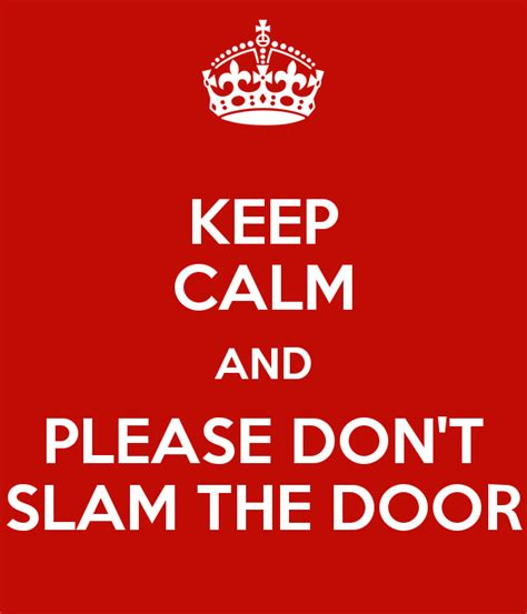Don T Slam The Door by Keep Calm And Don T Slam The Door Poster