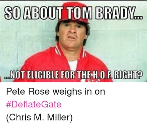 Pete Rose Meme - so about tom brady m mnoteligible for the 0f fight ho pete