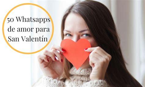 imagenes de amor para mandar x whatsapp 50 mensajes de amor para mandar por whatsapp en san valent 237 n