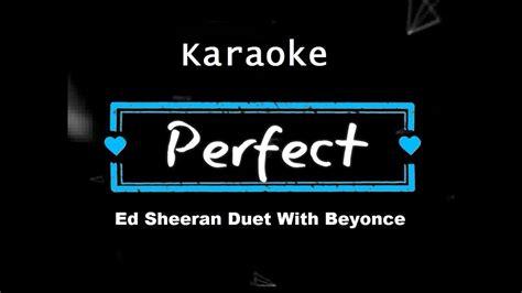 ed sheeran perfect karaoke ed sheeran perfect duet with beyonc 233 karaoke no vocal