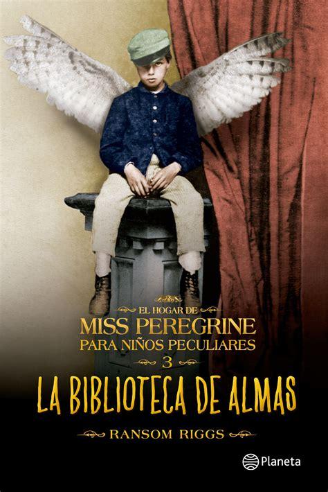 libro la biblioteca de almas el hogar de miss peregrine para ni 241 os peculiares 3 la biblioteca de las almas planeta de libros